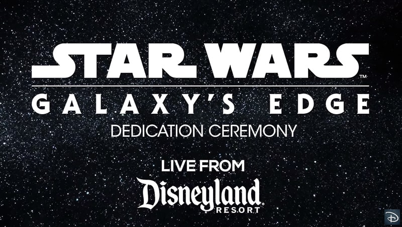Star Wars Galaxy's Edge dedication ceremony live streaming 2